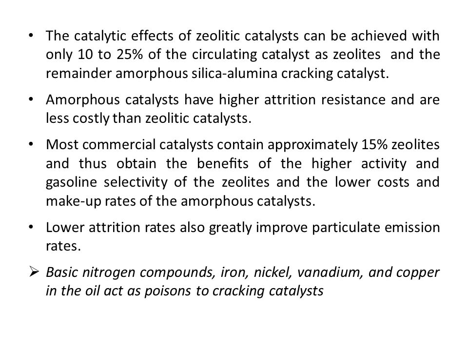 The catalytic effects of zeolitic catalysts can be achieved with only 10 to 25% of the circulating catalyst as zeolites and the remainder amorphous si
