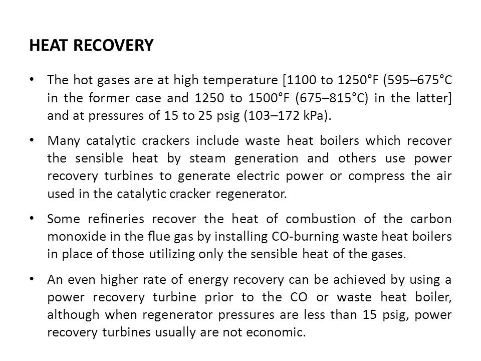 HEAT RECOVERY The hot gases are at high temperature [1100 to 1250°F (595–675°C in the former case and 1250 to 1500°F (675–815°C) in the latter] and at