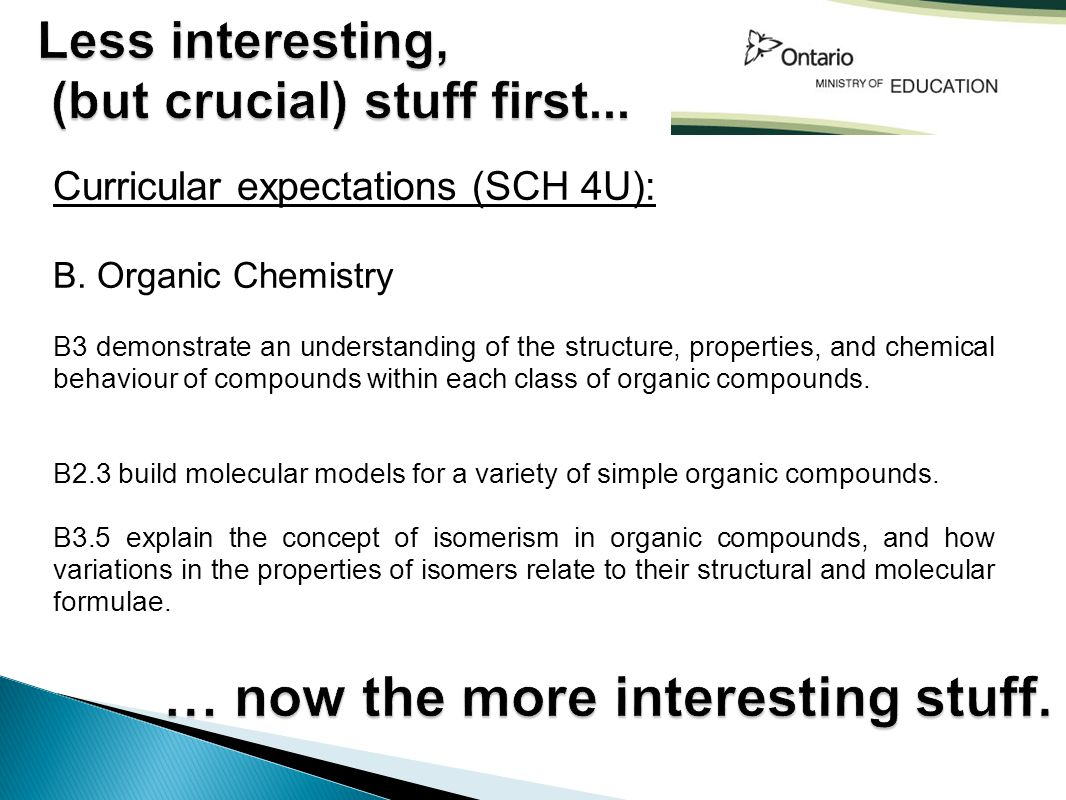 Curricular expectations (SCH 4U): B. Organic Chemistry B3 demonstrate an understanding of the structure, properties, and chemical behaviour of compoun