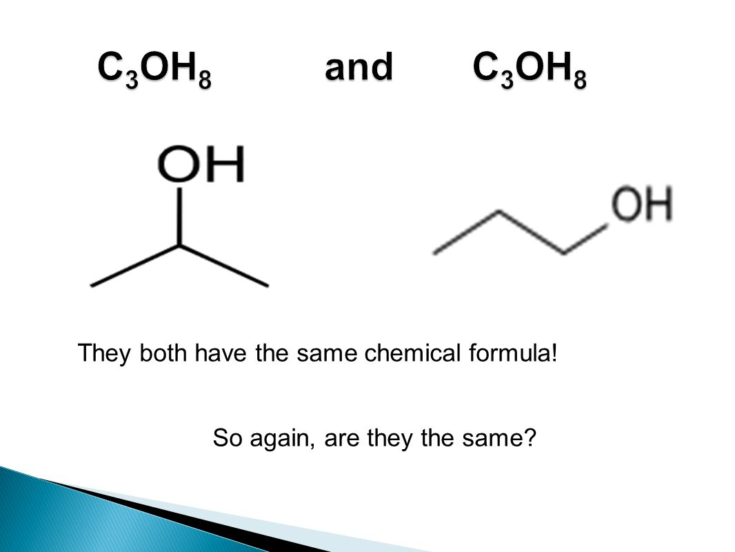 They both have the same chemical formula! So again, are they the same