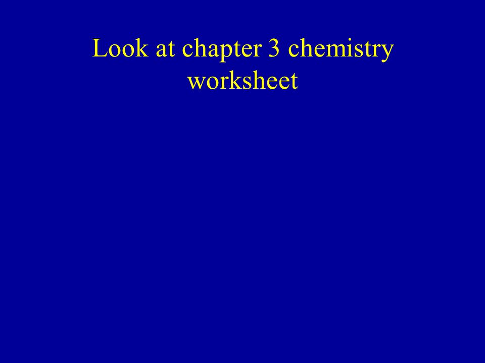 Look at chapter 3 chemistry worksheet