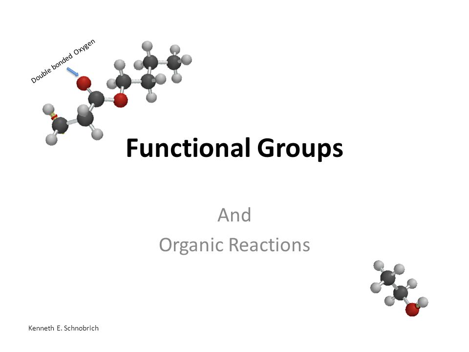 Functional Groups And Organic Reactions Double bonded Oxygen Kenneth E. Schnobrich