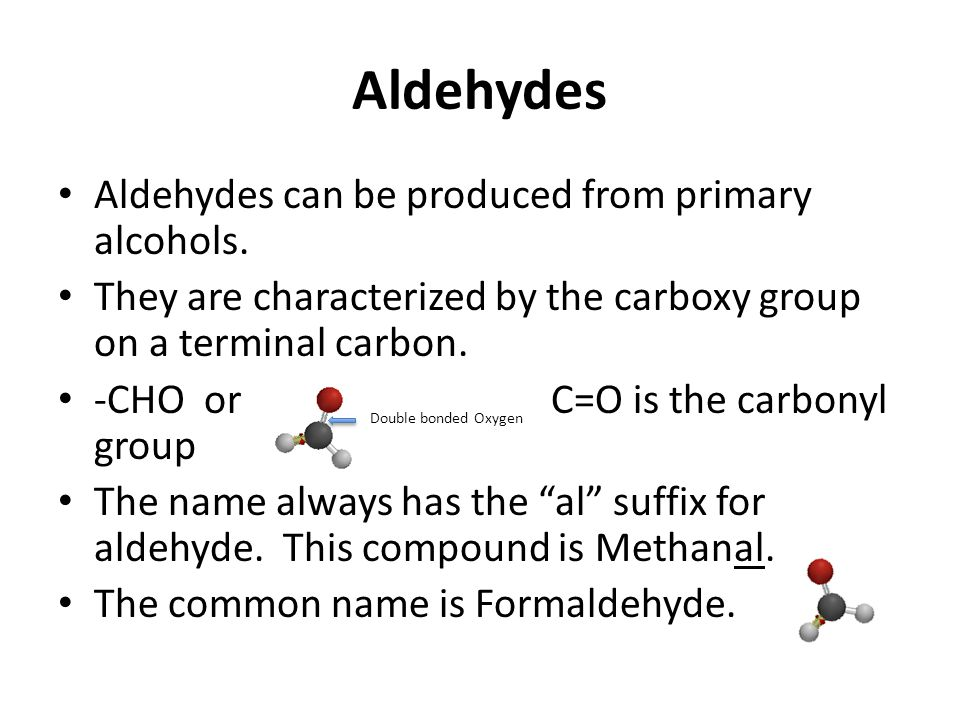 Aldehydes Aldehydes can be produced from primary alcohols.