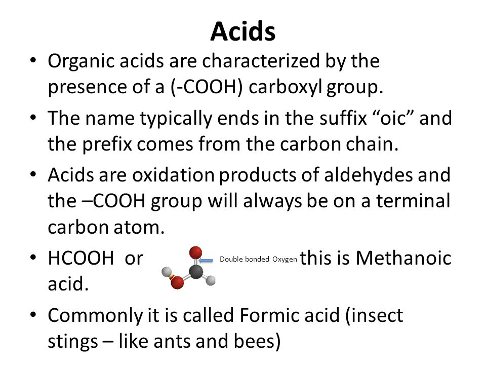 Acids Organic acids are characterized by the presence of a (-COOH) carboxyl group.