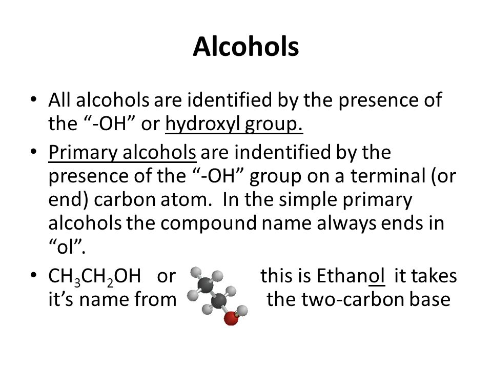 Alcohols CH 3 OH or this is Methanol.It's name comes from the one carbon base Methane.