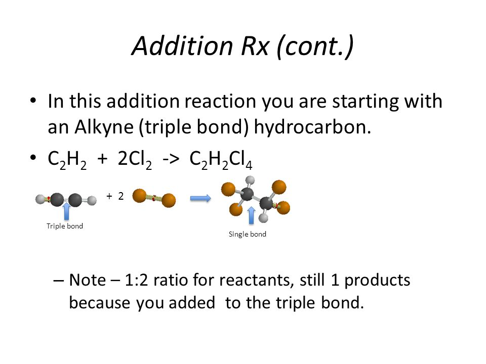 Addition Rx (cont.) In this addition reaction you are starting with an Alkyne (triple bond) hydrocarbon.