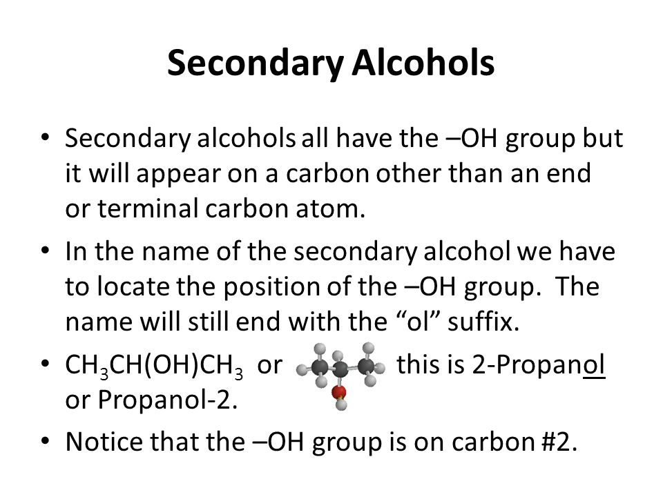 Secondary Alcohols Secondary alcohols all have the –OH group but it will appear on a carbon other than an end or terminal carbon atom.
