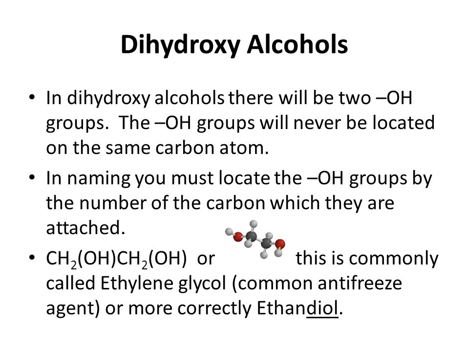 Dihydroxy Alcohols In dihydroxy alcohols there will be two –OH groups.