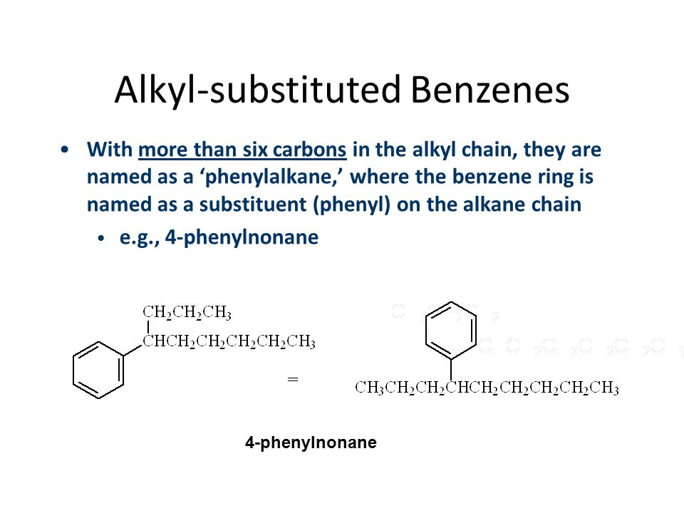 Alkyl-substituted Benzenes With more than six carbons in the alkyl chain, they are named as a 'phenylalkane,' where the benzene ring is named as a sub