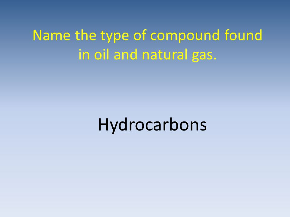 What is a hydrocarbon? A compound which contains hydrogen and carbon only.
