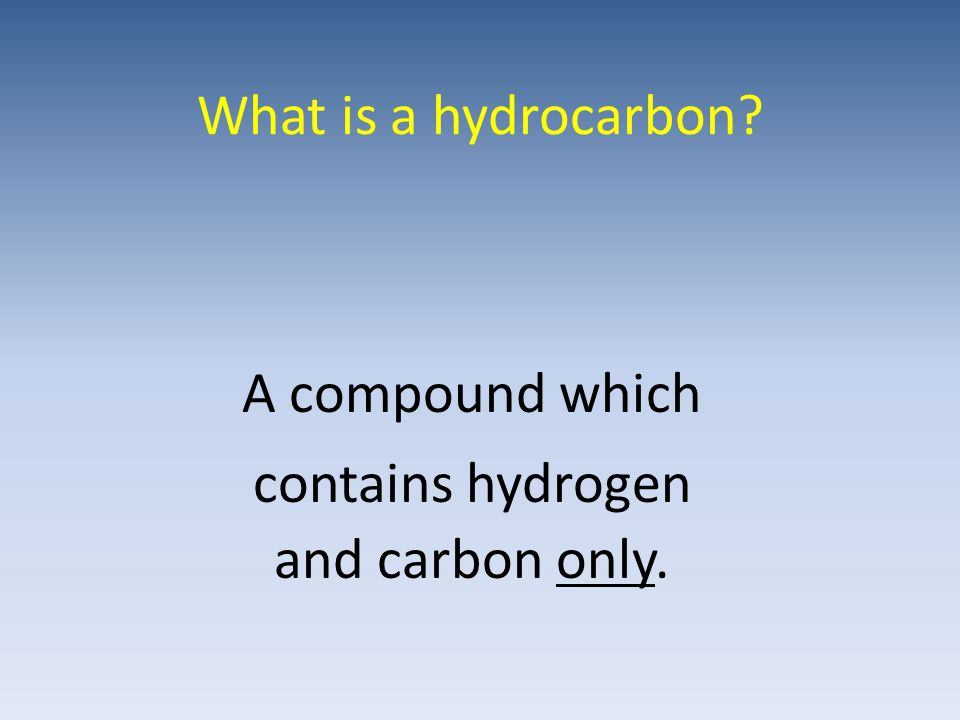 Name the two products formed when a hydrocarbon burns in a plentiful supply of oxygen (complete combustion) Carbon dioxide and water