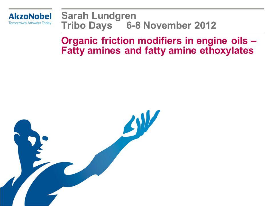 Organic friction modifiers in engine oils – Fatty amines and fatty amine ethoxylates Sarah Lundgren Tribo Days 6-8 November 2012