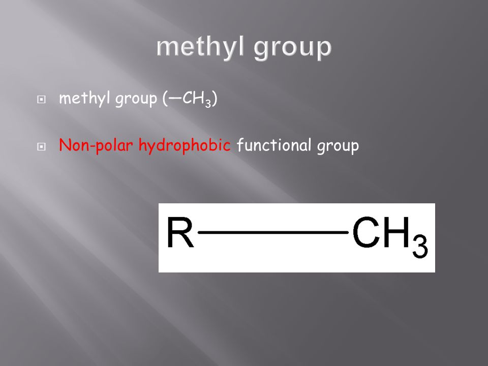  methyl group (—CH 3 )  Non-polar hydrophobic functional group