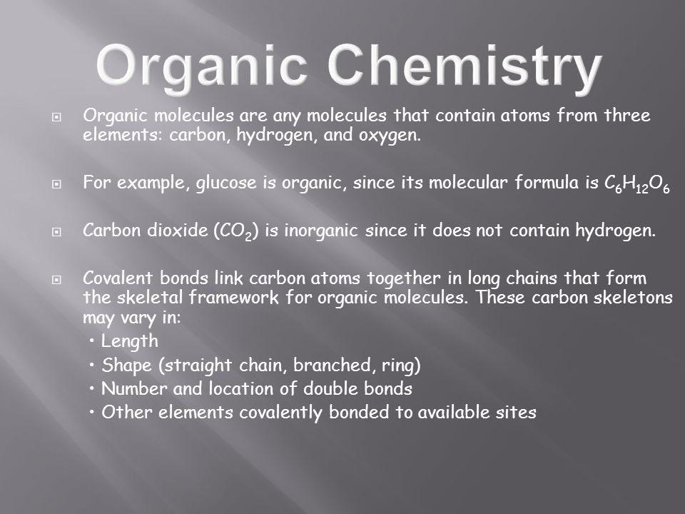 Organic molecules are any molecules that contain atoms from three elements: carbon, hydrogen, and oxygen.