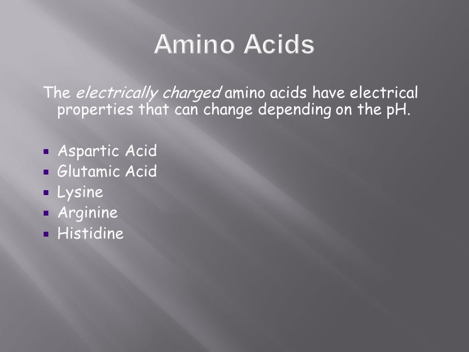 The electrically charged amino acids have electrical properties that can change depending on the pH.