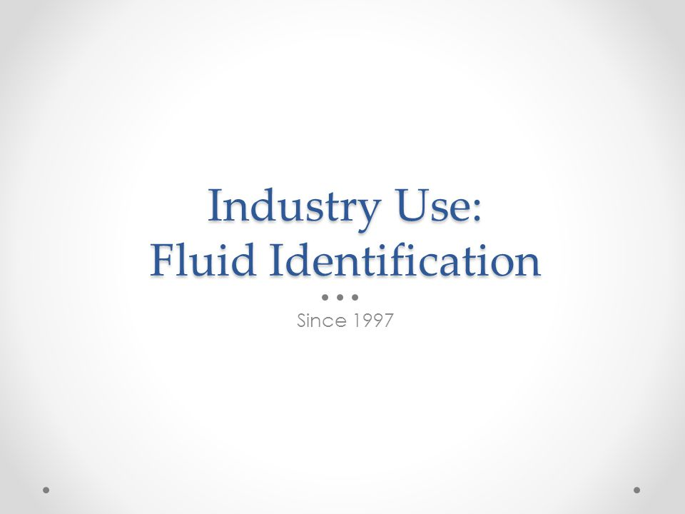 Industry Use: Fluid Identification Since 1997