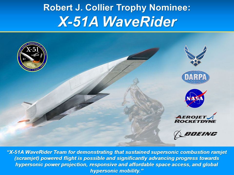 """Robert J. Collier Trophy Nominee: X-51A WaveRider """"X-51A WaveRider Team for demonstrating that sustained supersonic combustion ramjet (scramjet) power"""