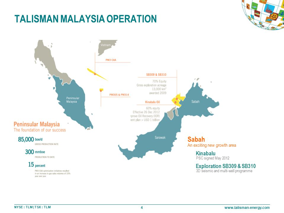 4 NYSE : TLM | TSX : TLM www.talisman-energy.com TALISMAN MALAYSIA OPERATION Sabah An exciting new growth area Kinabalu PSC signed May 2012 Exploratio