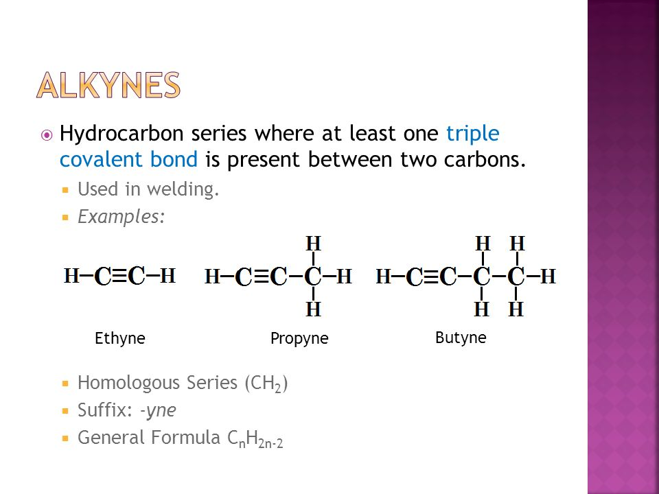  Hydrocarbon series where at least one triple covalent bond is present between two carbons.  Used in welding.  Examples:  Homologous Series (CH 2