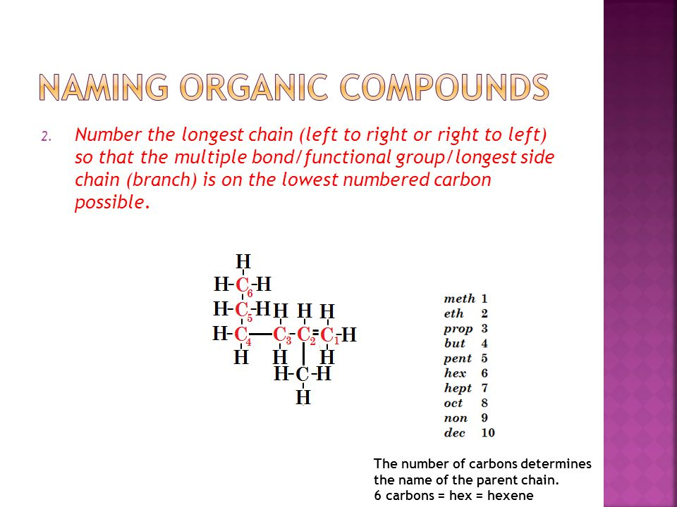 2. Number the longest chain (left to right or right to left) so that the multiple bond/functional group/longest side chain (branch) is on the lowest n