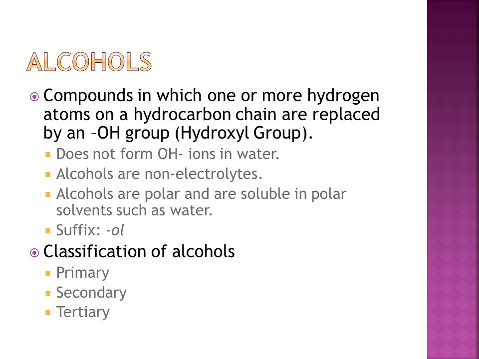  Compounds in which one or more hydrogen atoms on a hydrocarbon chain are replaced by an –OH group (Hydroxyl Group).