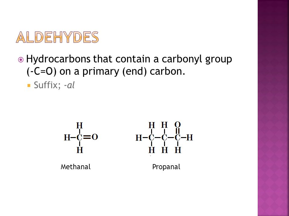  Hydrocarbons that contain a carbonyl group (-C=O) on a primary (end) carbon.