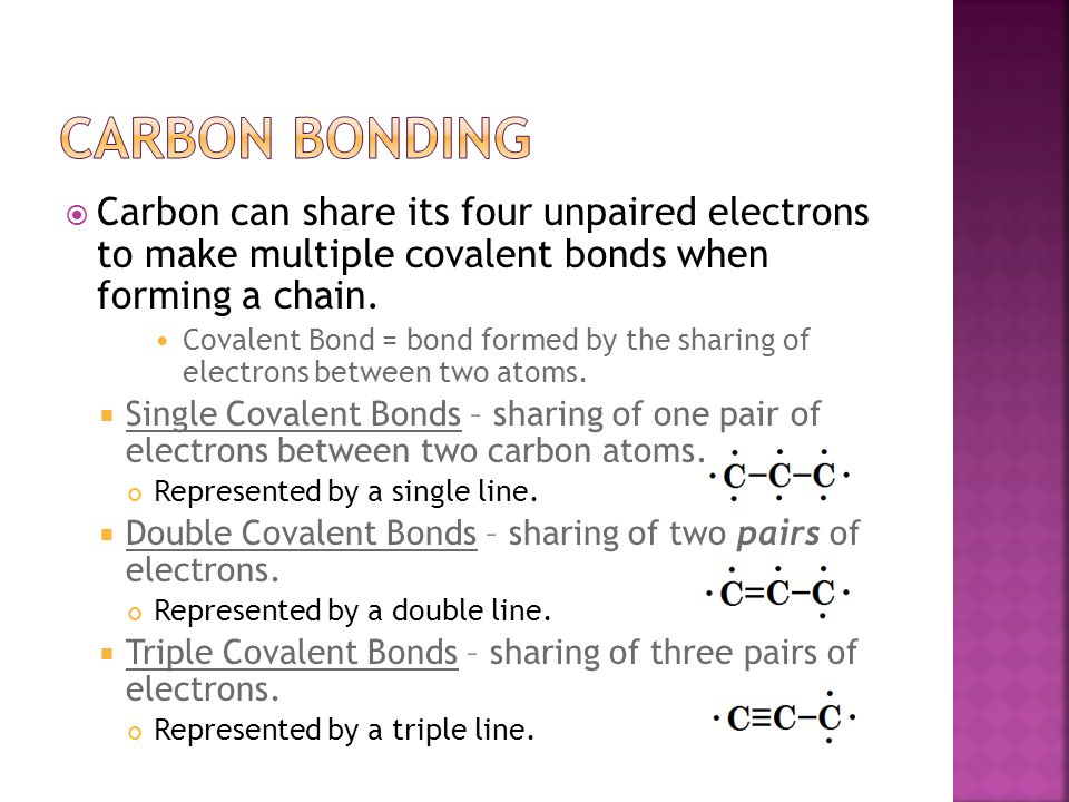  Carbon can share its four unpaired electrons to make multiple covalent bonds when forming a chain.