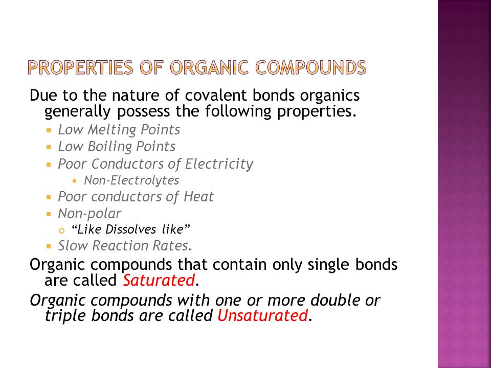 Due to the nature of covalent bonds organics generally possess the following properties.