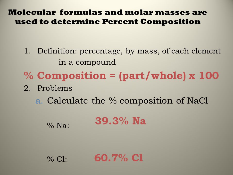 Molecular formulas and molar masses are used to determine Percent Composition 1.Definition: percentage, by mass, of each element in a compound % Compo