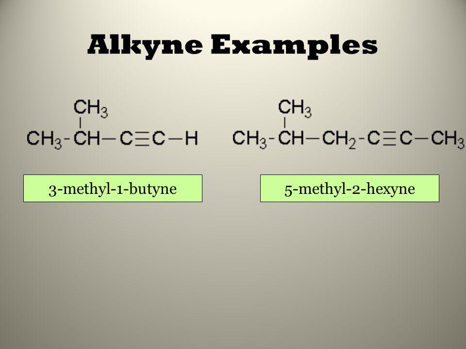 Alkyne Examples 3-methyl-1-butyne5-methyl-2-hexyne