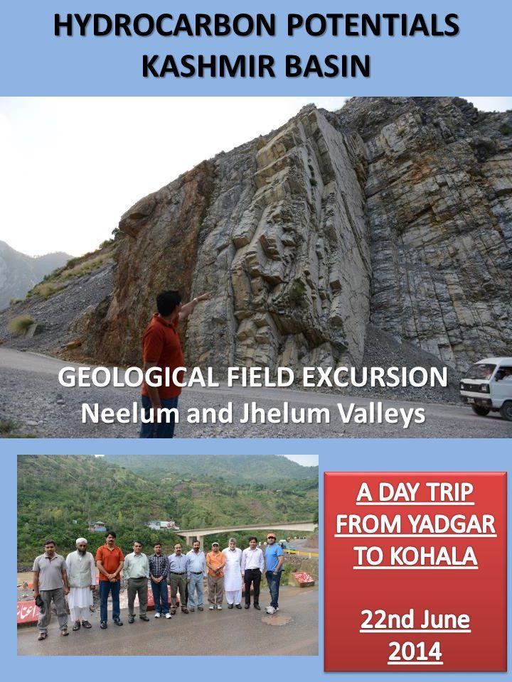 GEOLOGICAL FIELD EXCURSION Neelum and Jhelum Valleys HYDROCARBON POTENTIALS KASHMIR BASIN