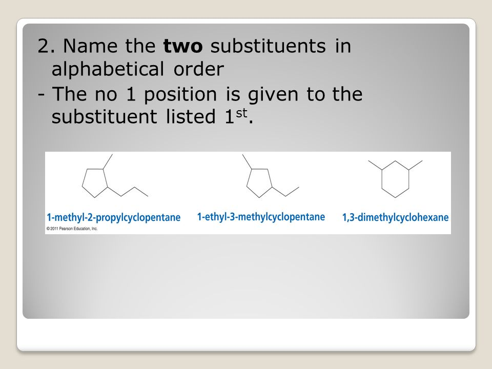 2. Name the two substituents in alphabetical order - The no 1 position is given to the substituent listed 1 st.