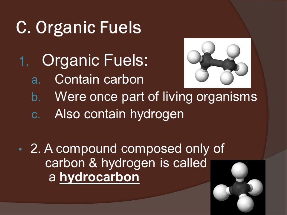 C. Organic Fuels 1. Organic Fuels: a. Contain carbon b.