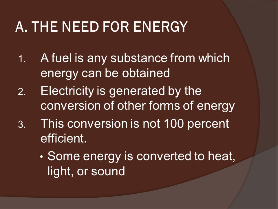 A. THE NEED FOR ENERGY 1. A fuel is any substance from which energy can be obtained 2.