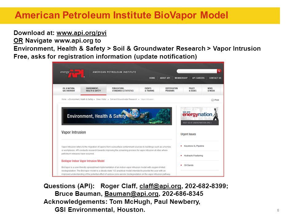 5 Questions (API): Roger Claff, claff@api.org, 202-682-8399;claff@api.org Bruce Bauman, Bauman@api.org, 202-686-8345Bauman@api.org Acknowledgements: Tom McHugh, Paul Newberry, GSI Environmental, Houston.