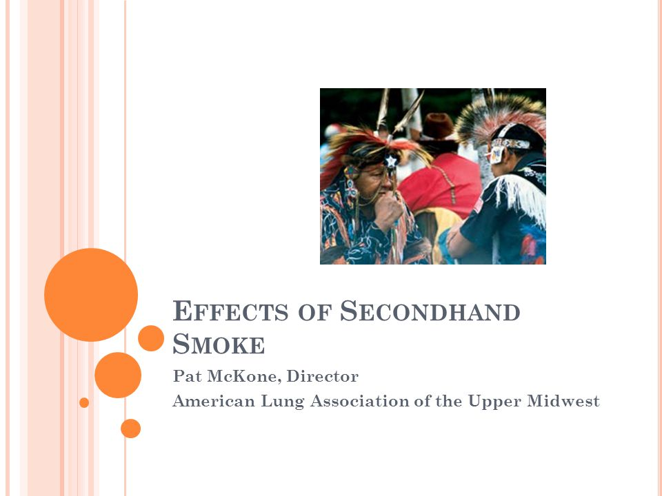 E FFECTS OF S ECONDHAND S MOKE Pat McKone, Director American Lung Association of the Upper Midwest