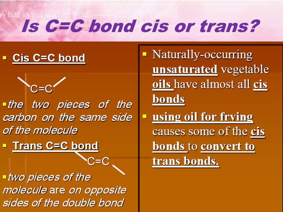 Is C=C bond cis or trans?