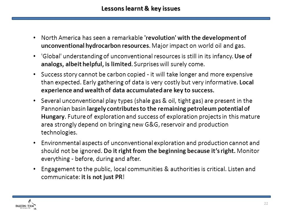 22 Lessons learnt & key issues North America has seen a remarkable revolution with the development of unconventional hydrocarbon resources.