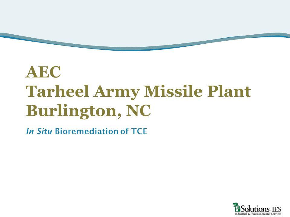 AEC Tarheel Army Missile Plant Burlington, NC In Situ Bioremediation of TCE