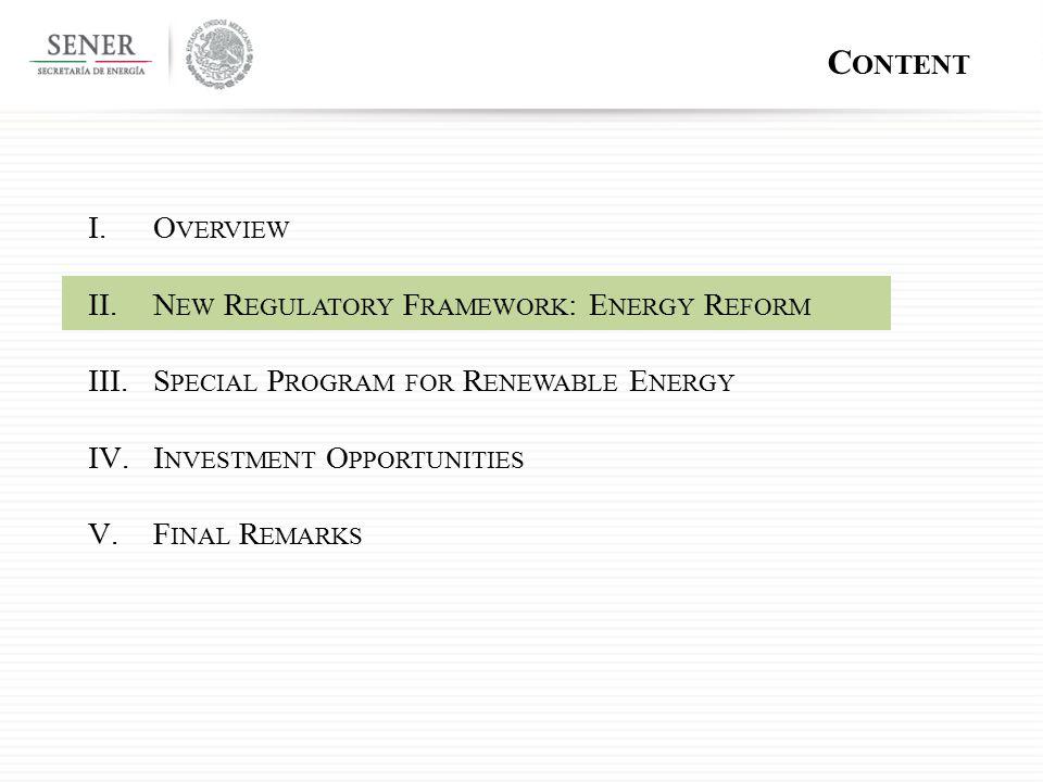 C ONTENT I.O VERVIEW II.N EW R EGULATORY F RAMEWORK : E NERGY R EFORM III.S PECIAL P ROGRAM FOR R ENEWABLE E NERGY IV.I NVESTMENT O PPORTUNITIES V.F INAL R EMARKS