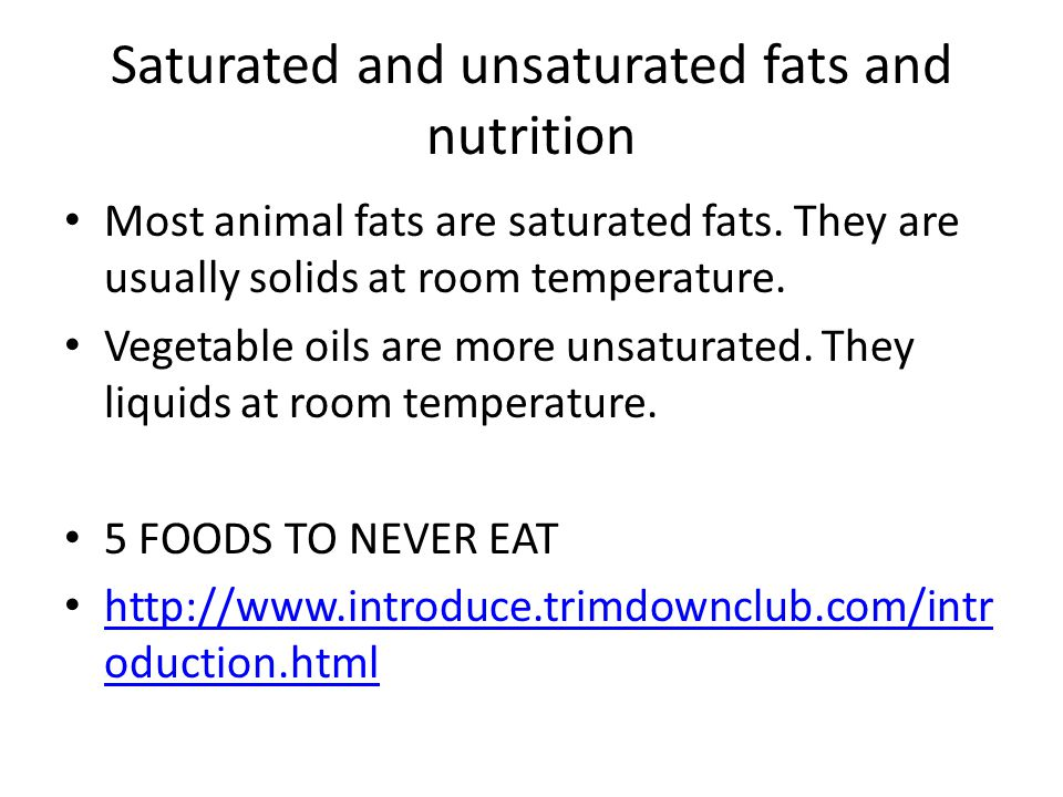 Saturated and unsaturated fats and nutrition Most animal fats are saturated fats.