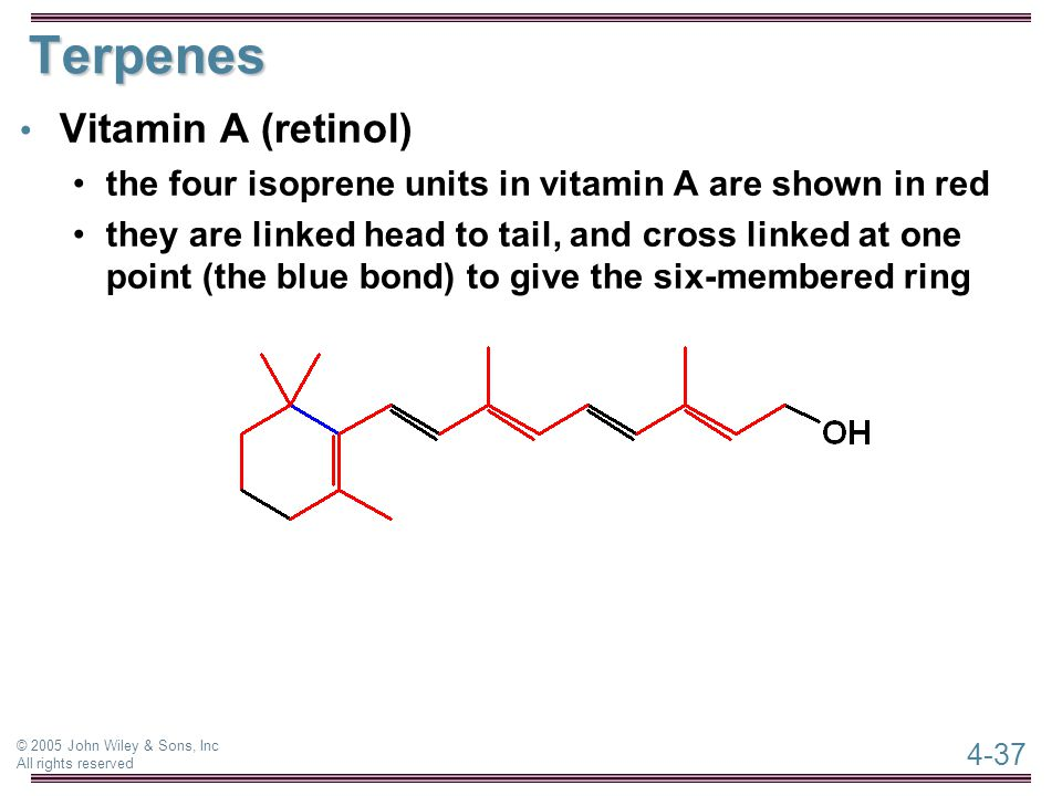 4-37 © 2005 John Wiley & Sons, Inc All rights reserved Terpenes Vitamin A (retinol) the four isoprene units in vitamin A are shown in red they are lin