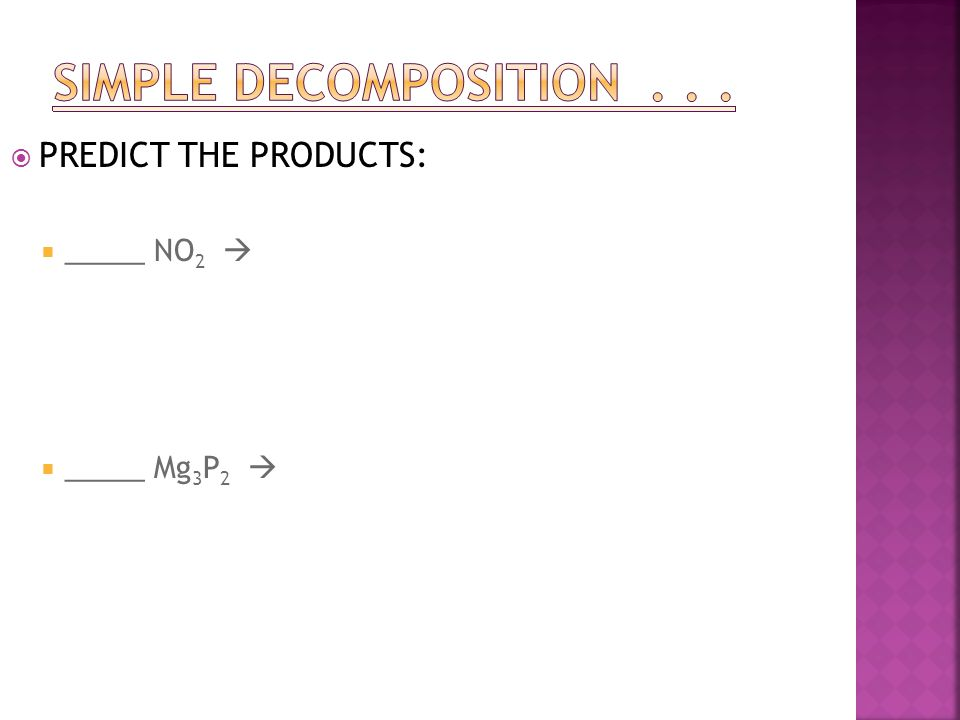  PREDICT THE PRODUCTS:  _____ NO 2   _____ Mg 3 P 2 