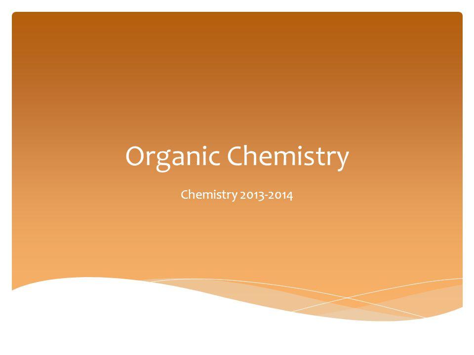 Organic Chemistry Chemistry 2013-2014