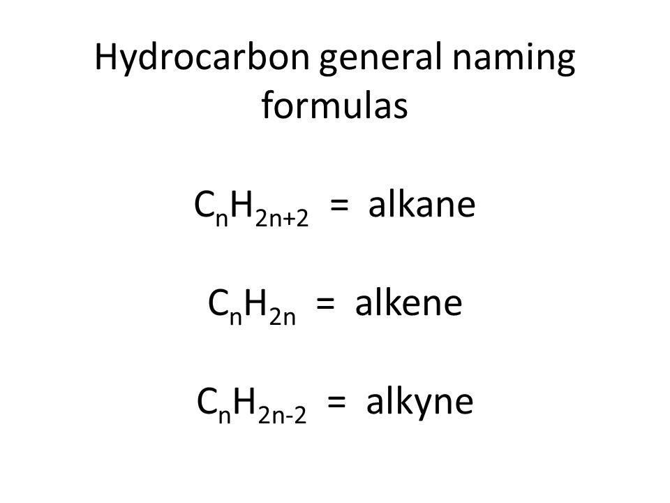 Hydrocarbon general naming formulas C n H 2n+2 = alkane C n H 2n = alkene C n H 2n-2 = alkyne