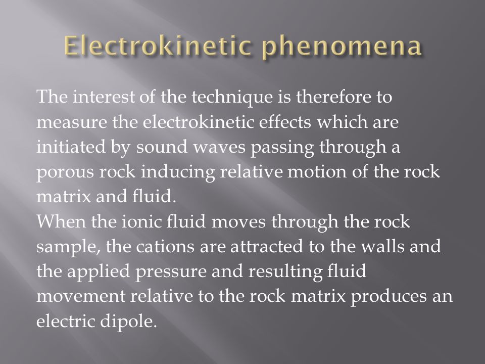 Based on the phenomenon of electrokinetic signals that are generated through the relative movement of fluids and gases against the sub- surface rock matrix.