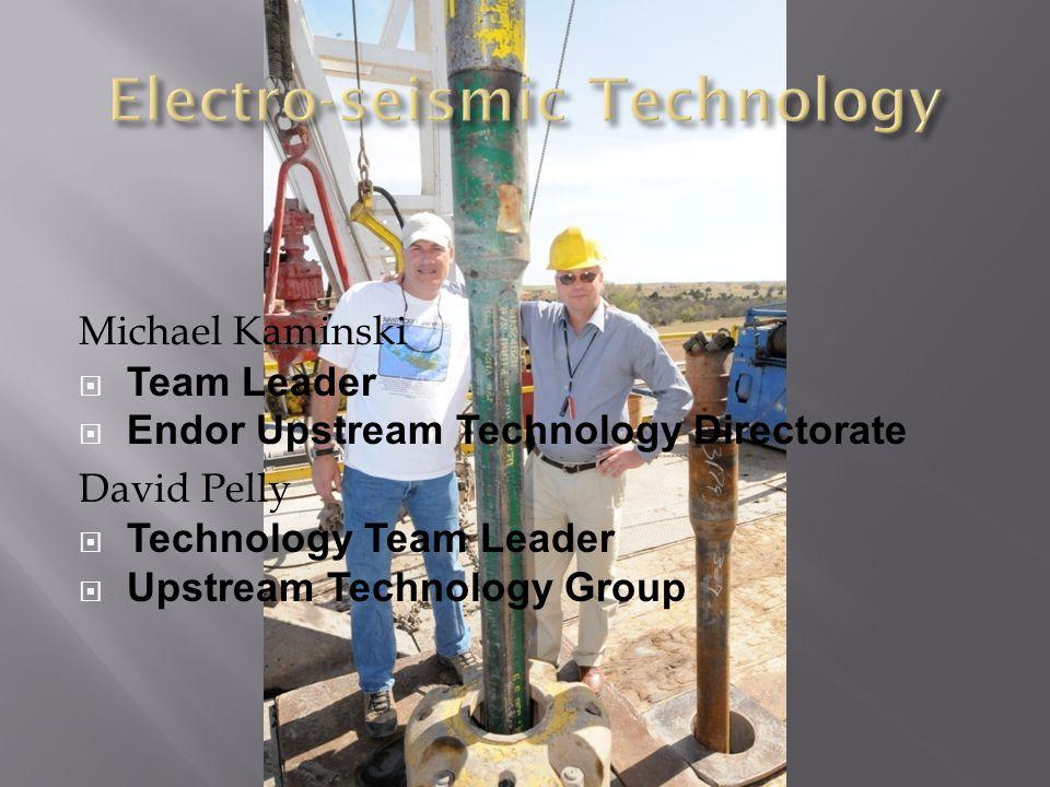Michael Kaminski  Team Leader  Endor Upstream Technology Directorate David Pelly  Technology Team Leader  Upstream Technology Group