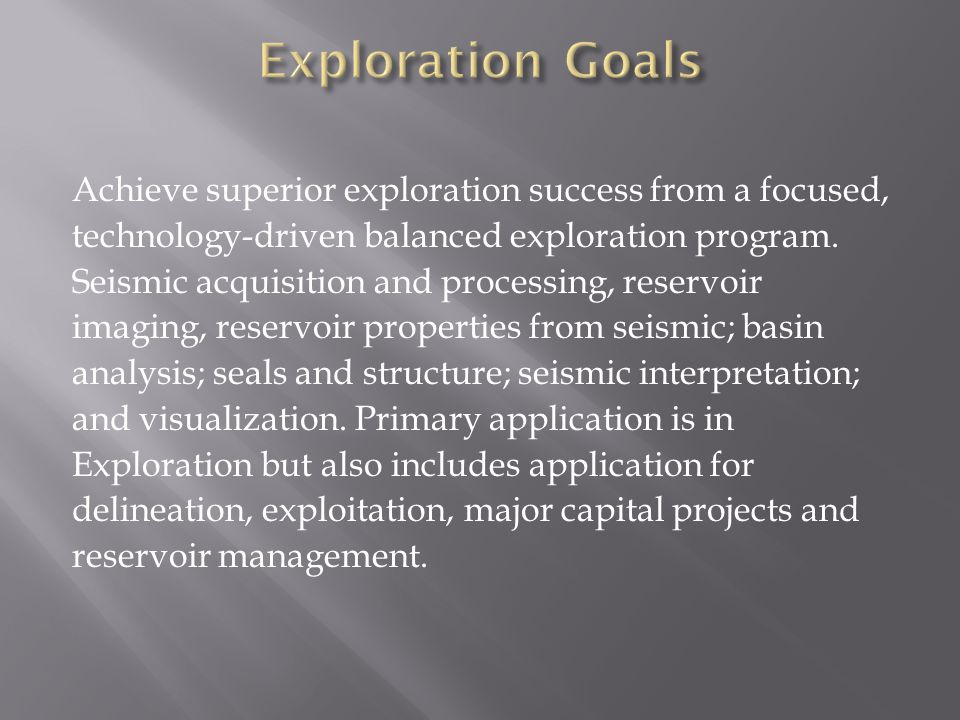 Achieve superior exploration success from a focused, technology-driven balanced exploration program.
