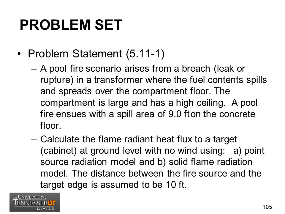 PROBLEM SET Problem Statement (5.11-1) –A pool fire scenario arises from a breach (leak or rupture) in a transformer where the fuel contents spills an