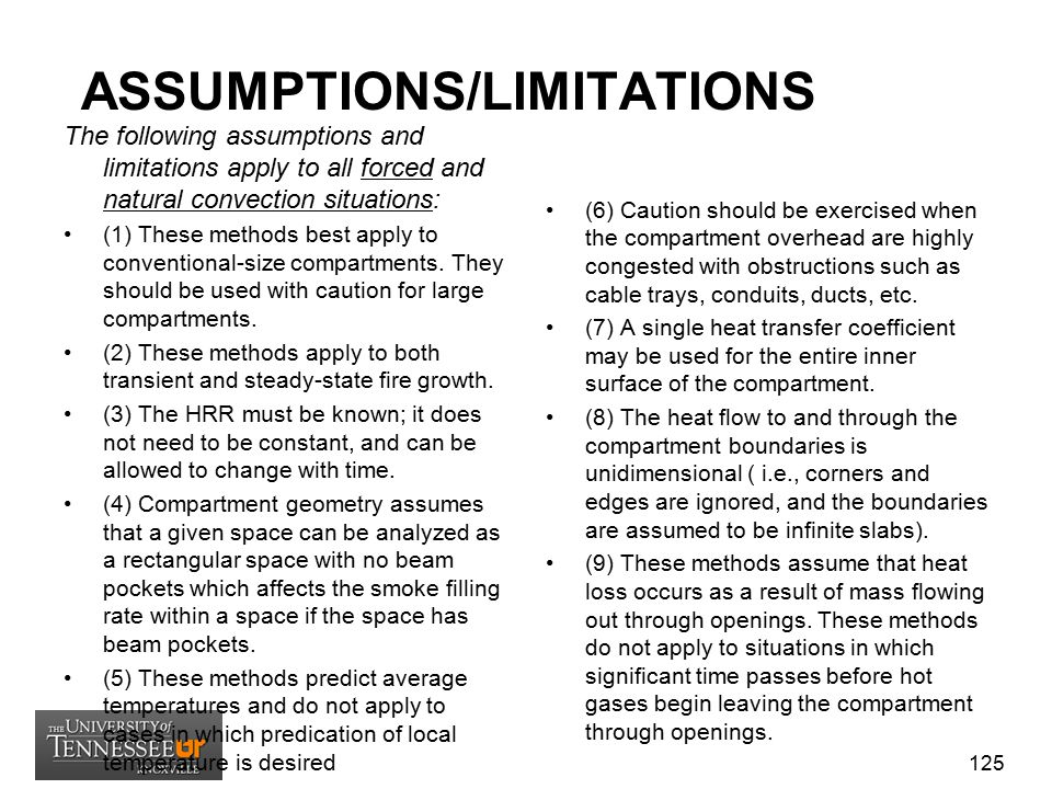 ASSUMPTIONS/LIMITATIONS The following assumptions and limitations apply to all forced and natural convection situations: (1) These methods best apply
